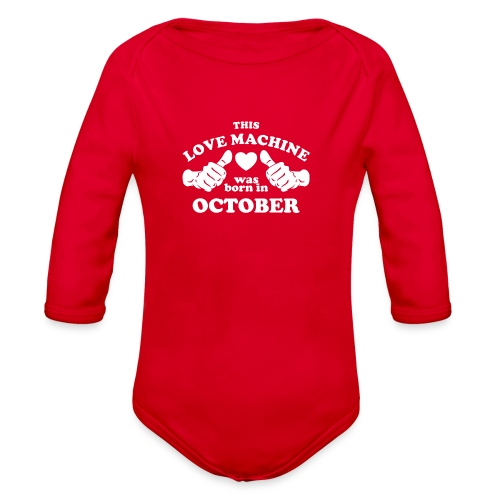 This Love Machine Was Born In October - Organic Long Sleeve Baby Bodysuit