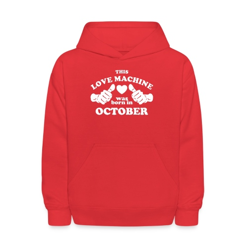 This Love Machine Was Born In October - Kids' Hoodie