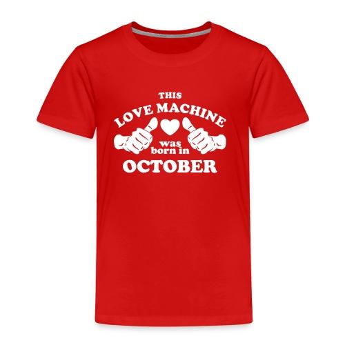 This Love Machine Was Born In October - Toddler Premium T-Shirt