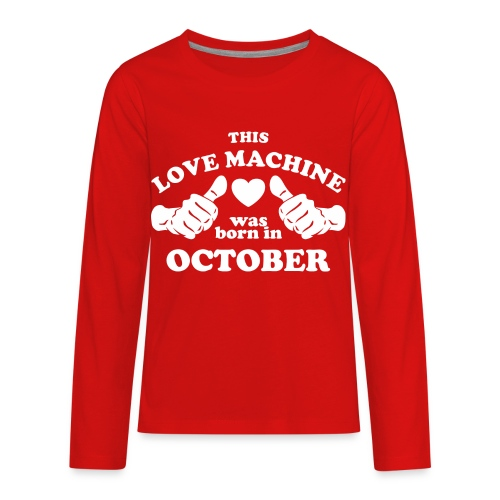 This Love Machine Was Born In October - Kids' Premium Long Sleeve T-Shirt