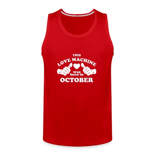 This Love Machine Was Born In October - Men's Premium Tank
