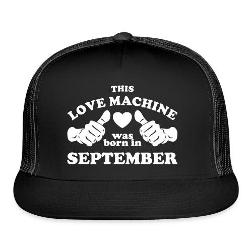 This Love Machine Was Born In September - Trucker Cap
