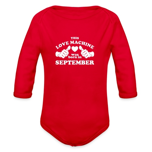 This Love Machine Was Born In September - Organic Long Sleeve Baby Bodysuit