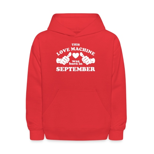 This Love Machine Was Born In September - Kids' Hoodie