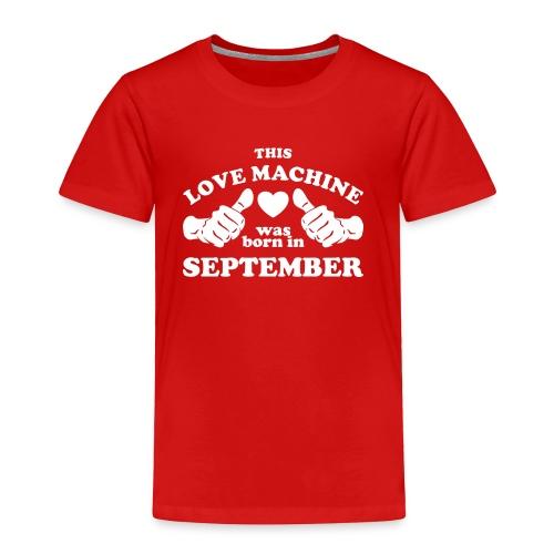 This Love Machine Was Born In September - Toddler Premium T-Shirt