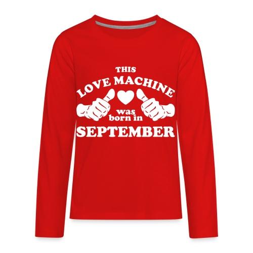 This Love Machine Was Born In September - Kids' Premium Long Sleeve T-Shirt