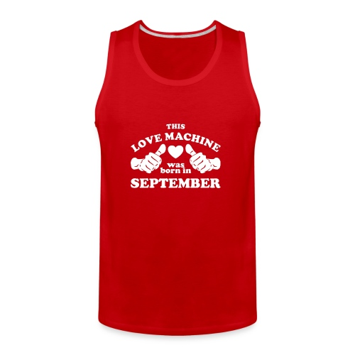 This Love Machine Was Born In September - Men's Premium Tank