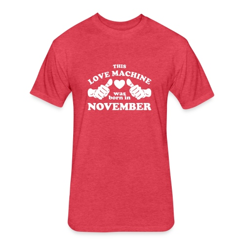 This Love Machine Was Born In November - Fitted Cotton/Poly T-Shirt by Next Level