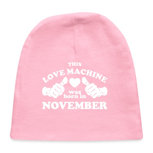 This Love Machine Was Born In November - Baby Cap