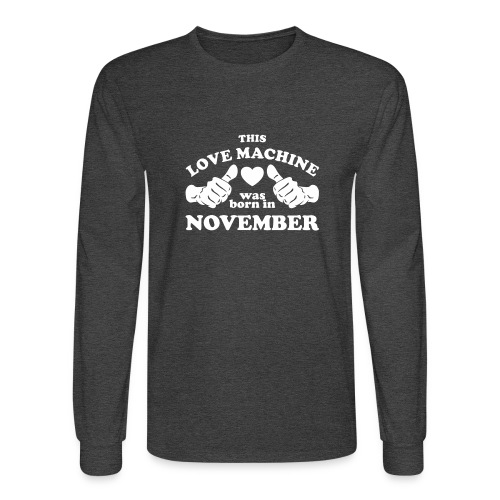 This Love Machine Was Born In November - Men's Long Sleeve T-Shirt