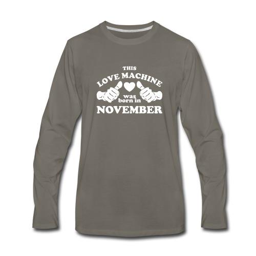 This Love Machine Was Born In November - Men's Premium Long Sleeve T-Shirt