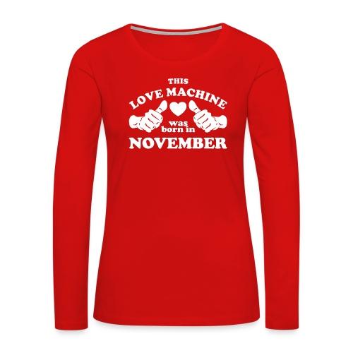 This Love Machine Was Born In November - Women's Premium Long Sleeve T-Shirt