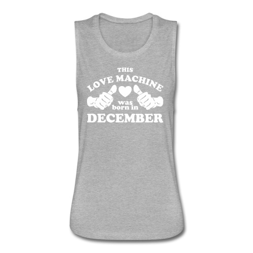 This Love Machine Was Born In December - Women's Flowy Muscle Tank by Bella
