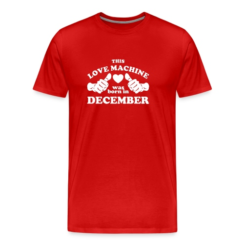 This Love Machine Was Born In December - Men's Premium T-Shirt