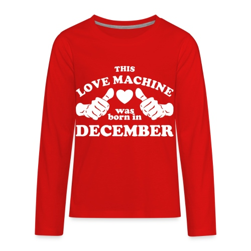 This Love Machine Was Born In December - Kids' Premium Long Sleeve T-Shirt