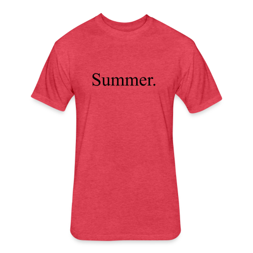 Summer.  - Fitted Cotton/Poly T-Shirt by Next Level