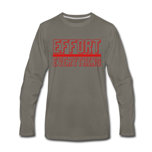 Effort Over Everything - Men's Premium Long Sleeve T-Shirt