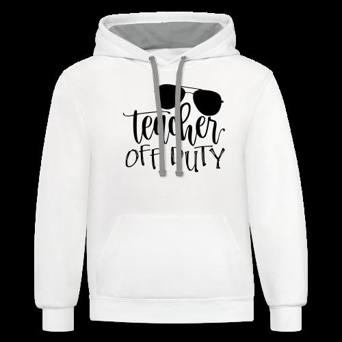 Teacher Off Duty - Contrast Hoodie