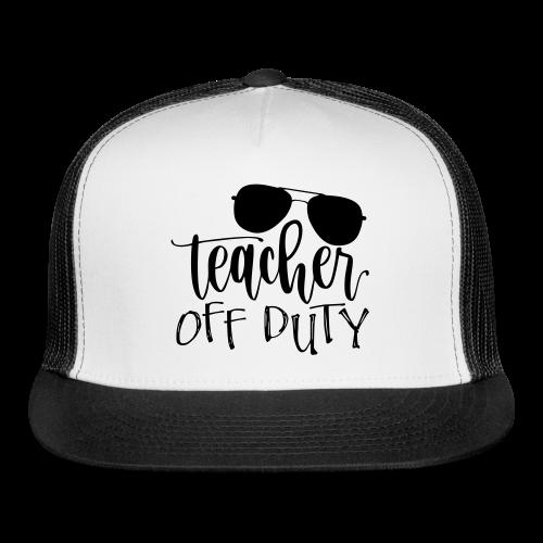Teacher Off Duty - Trucker Cap