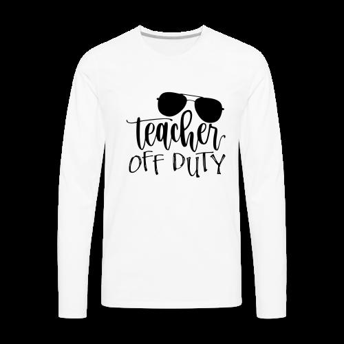 Teacher Off Duty - Men's Premium Long Sleeve T-Shirt