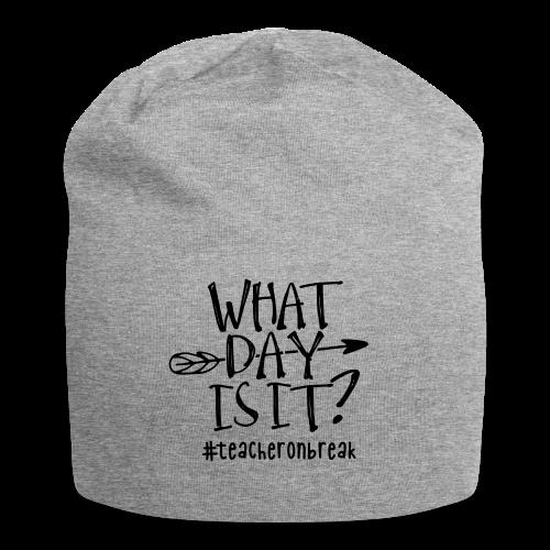 What day is it? #teacheronbreak - Jersey Beanie