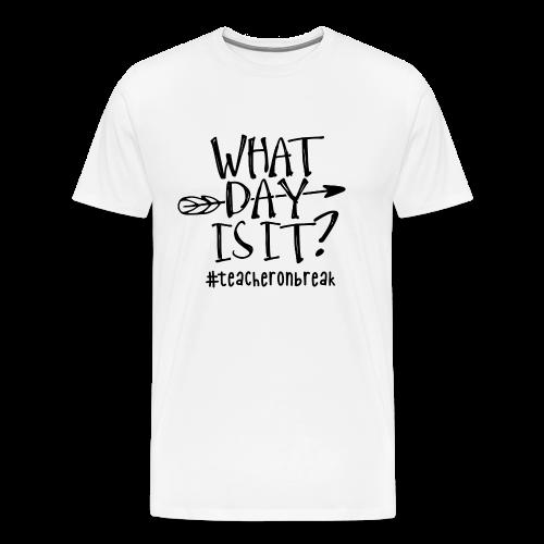 What day is it? #teacheronbreak - Men's Premium T-Shirt