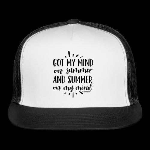 Got My Mind on Summer and Summer on My Mind - Trucker Cap