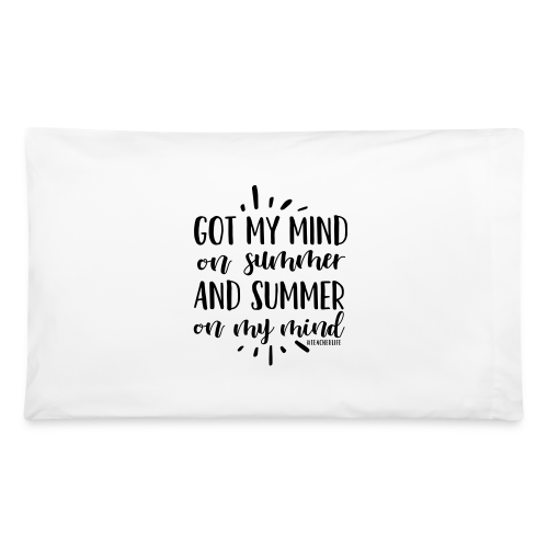 Got My Mind on Summer and Summer on My Mind - Pillowcase 32'' x 20''