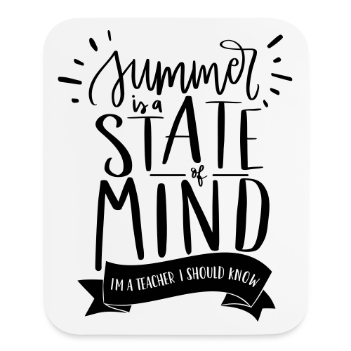Summer is a State of Mind: I'm a Teacher, I Should Know - Mouse pad Vertical