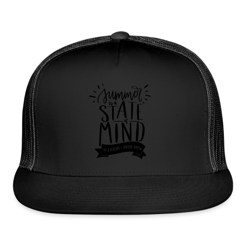 Summer is a State of Mind: I'm a Teacher, I Should Know - Trucker Cap