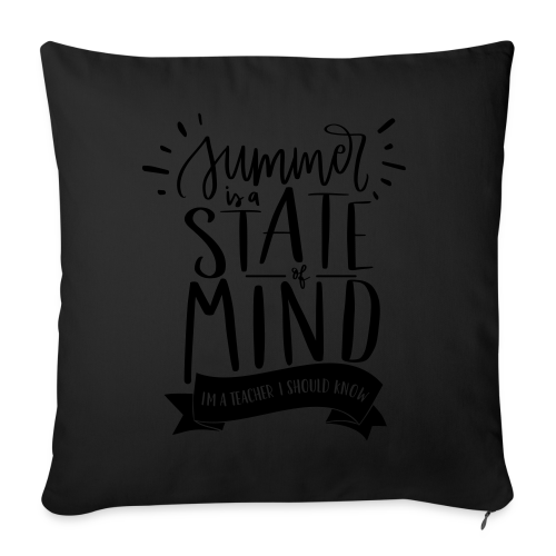"""Summer is a State of Mind: I'm a Teacher, I Should Know - Throw Pillow Cover 18"""" x 18"""""""