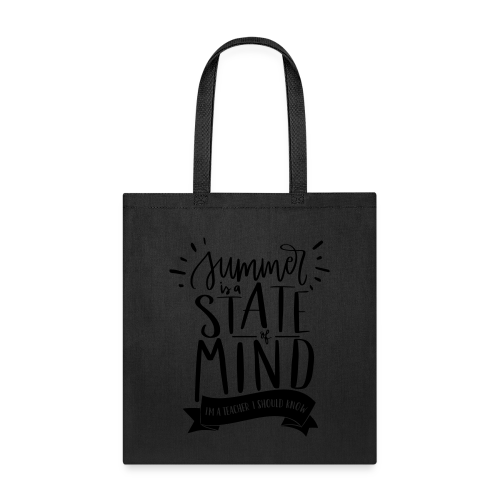 Summer is a State of Mind: I'm a Teacher, I Should Know - Tote Bag