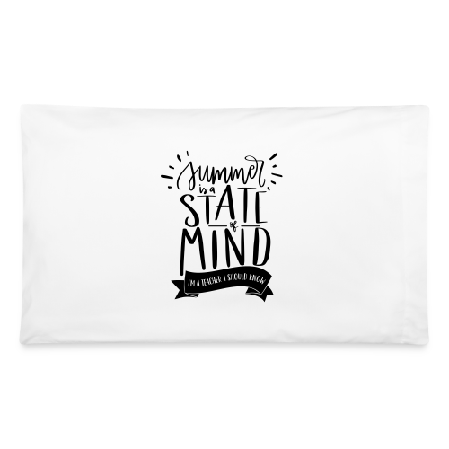Summer is a State of Mind: I'm a Teacher, I Should Know - Pillowcase 32'' x 20''