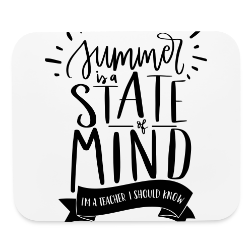 Summer is a State of Mind: I'm a Teacher, I Should Know - Mouse pad Horizontal