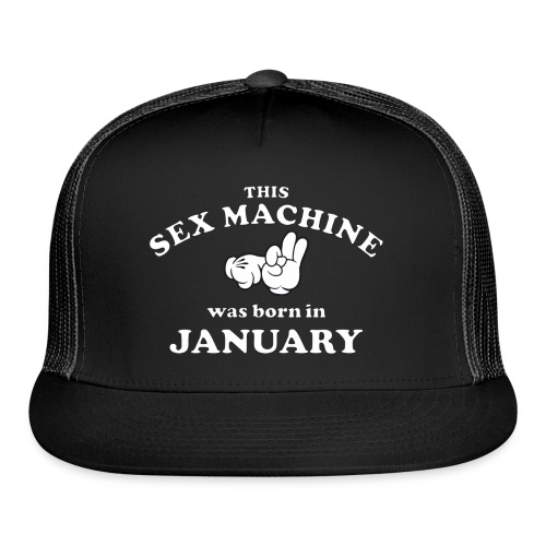 This Sex Machine Was Born In January - Trucker Cap