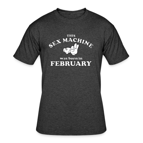 This Sex Machine Was Born In February - Men's 50/50 T-Shirt
