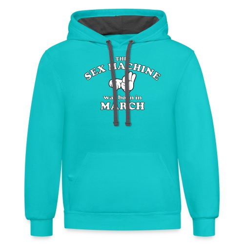 This Sex Machine Was Born In March - Contrast Hoodie