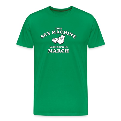 This Sex Machine Was Born In March - Men's Premium T-Shirt