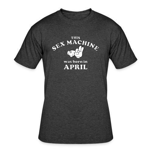 This Sex Machine Was Born In April - Men's 50/50 T-Shirt