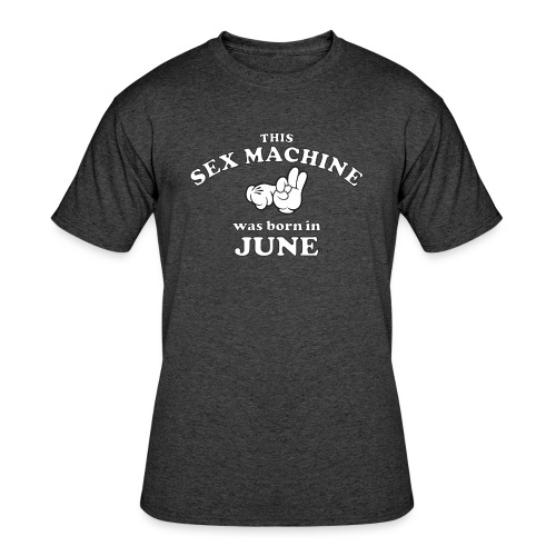 This Sex Machine Was Born In June - Men's 50/50 T-Shirt