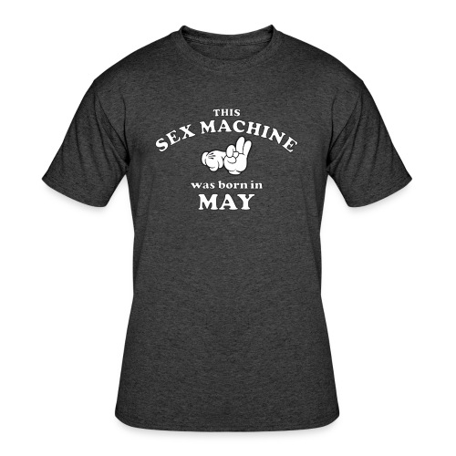 This Sex Machine Was Born In May - Men's 50/50 T-Shirt