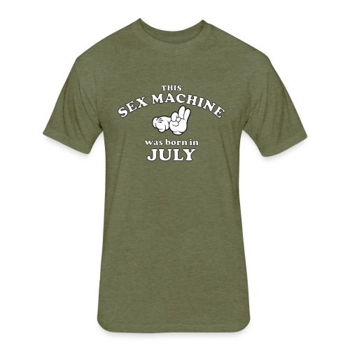 This Sex Machine Was Born In July - Fitted Cotton/Poly T-Shirt by Next Level