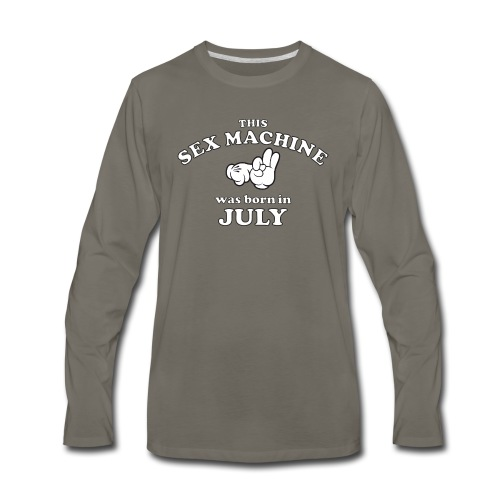 This Sex Machine Was Born In July - Men's Premium Long Sleeve T-Shirt