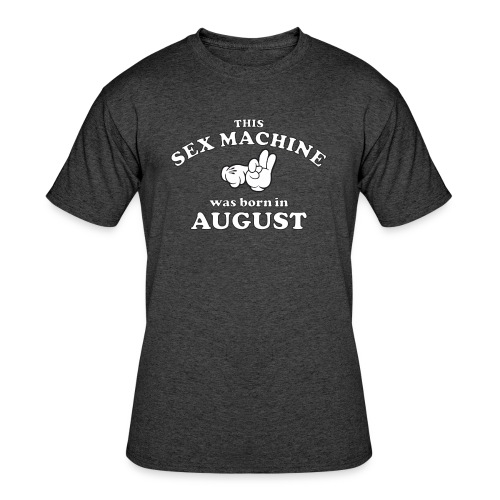 This Sex Machine Was Born In August - Men's 50/50 T-Shirt
