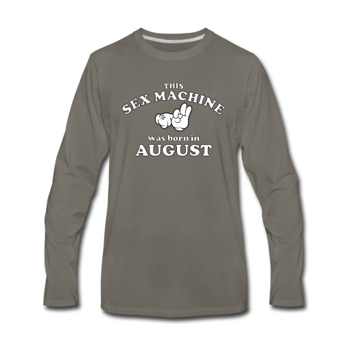 This Sex Machine Was Born In August - Men's Premium Long Sleeve T-Shirt