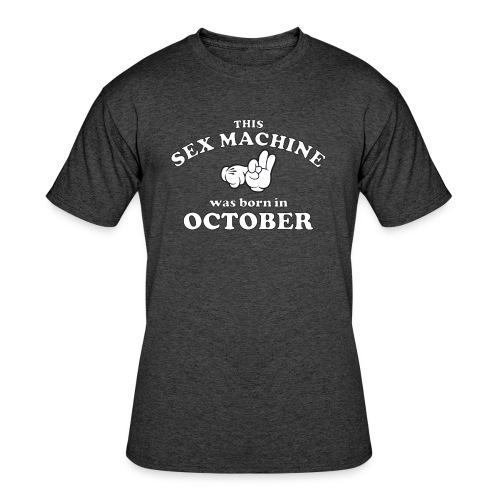This Sex Machine Was Born In October - Men's 50/50 T-Shirt