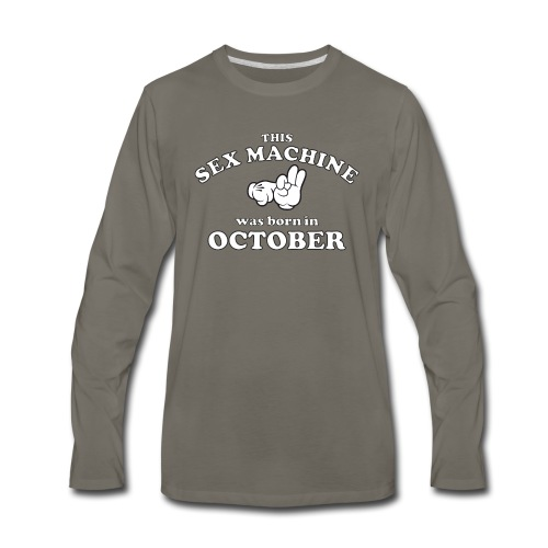This Sex Machine Was Born In October - Men's Premium Long Sleeve T-Shirt