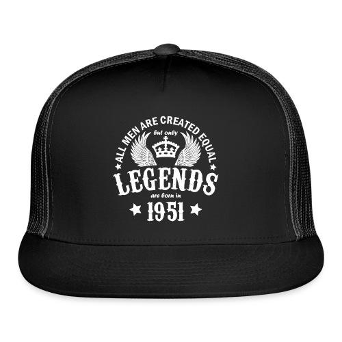 Legends are Born in 1951 - Trucker Cap