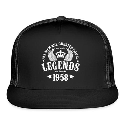 Legends are Born in 1958 - Trucker Cap