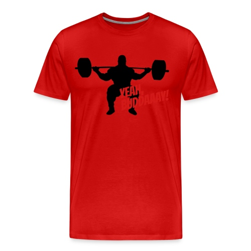 Yeah, Buddaaay! (Red) - Men's Premium T-Shirt